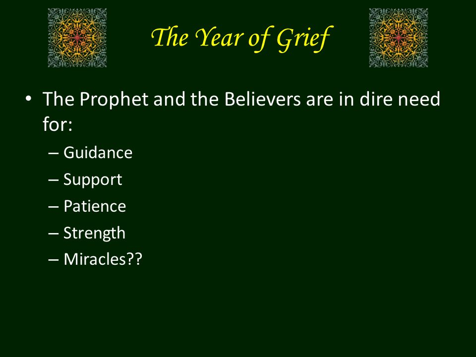 The Year of Grief The Prophet and the Believers are in dire need for: – Guidance – Support – Patience – Strength – Miracles??