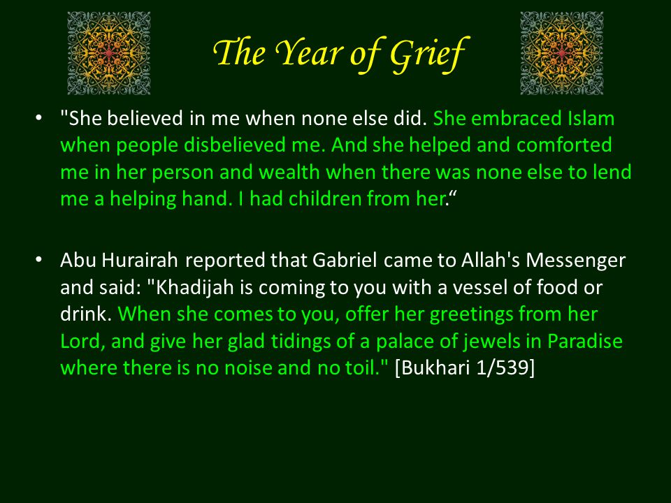 The Year of Grief Loss of support in Mecca after the death of Abu Taleb Loss of support at home after the death of Khadijah The oppression and abuse of Quraysh increased after Abu Taleb's death The Prophet of Allah marries Sawdah bint Zam'ah (a widow returned from Abyssinia)