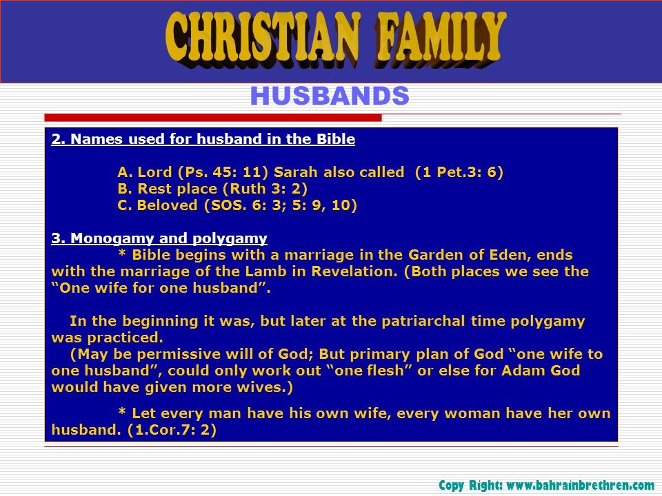 . HUSBANDS 2. Names used for husband in the Bible A. Lord (Ps. 45: 11) Sarah also called (1 Pet.3: 6) B. Rest place (Ruth 3: 2) C. Beloved (SOS. 6: 3;
