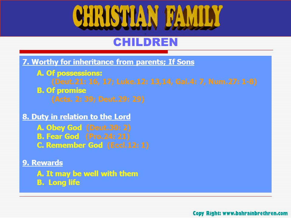. 7. Worthy for inheritance from parents; If Sons A. Of possessions: (Deut.21: 16, 17; Luke.12: 13,14, Gal.4: 7, Num.27: 1-8) B. Of promise (Acts. 2: