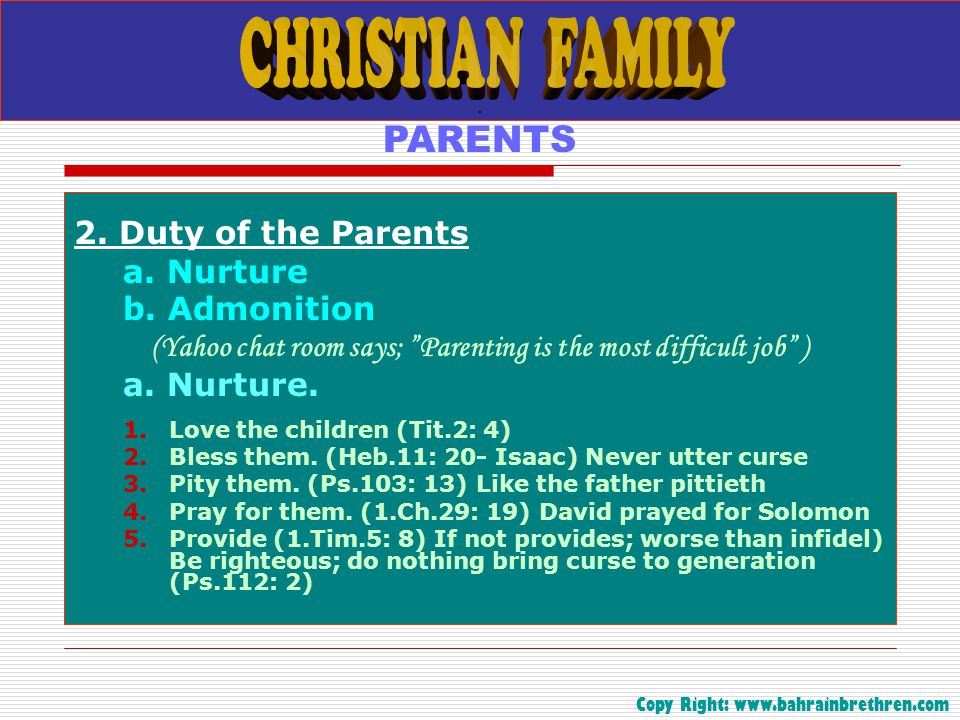 """. PARENTS 2. Duty of the Parents a. Nurture b. Admonition (Yahoo chat room says; """"Parenting is the most difficult job"""" ) a. Nurture. 1.Love the childr"""