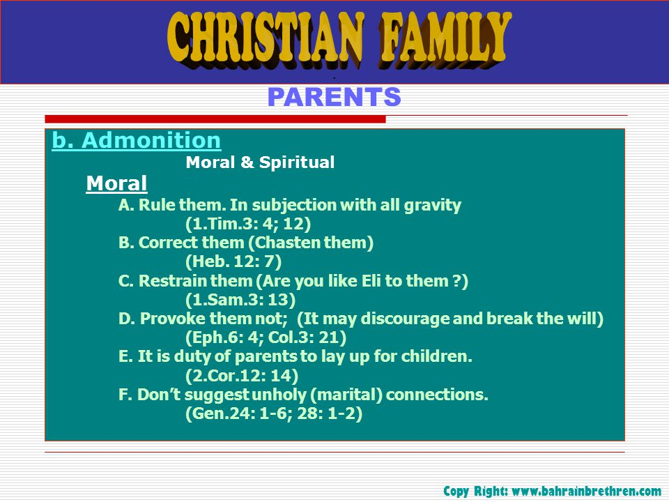 . PARENTS b. Admonition Moral & Spiritual Moral A. Rule them. In subjection with all gravity (1.Tim.3: 4; 12) B. Correct them (Chasten them) (Heb. 12: