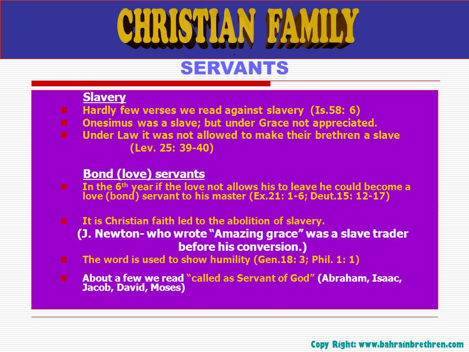 . SERVANTS Slavery Hardly few verses we read against slavery (Is.58: 6) Onesimus was a slave; but under Grace not appreciated. Under Law it was not al