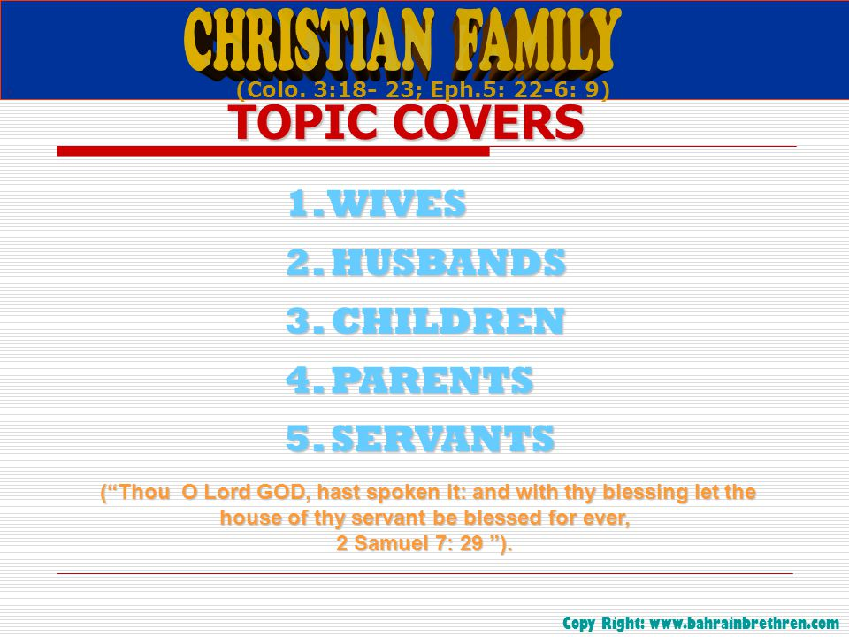 """TOPIC COVERS 1. WIVES 2. HUSBANDS 3. CHILDREN 4. PARENTS 5. SERVANTS (""""Thou O Lord GOD, hast spoken it: and with thy blessing let the house of thy ser"""