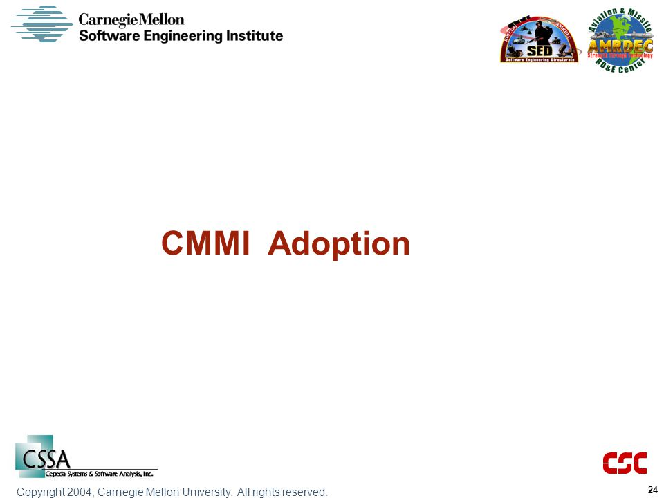 Copyright 2004, Carnegie Mellon University. All rights reserved. 24 CMMI Adoption