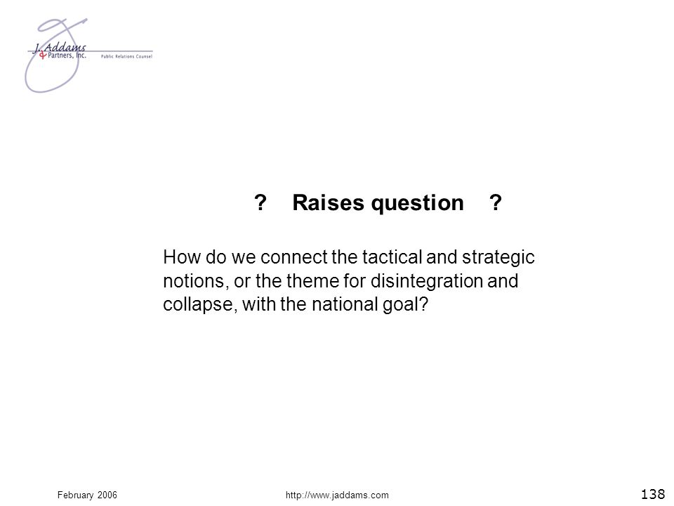 February 2006http://www.jaddams.com ? Raises question ? How do we connect the tactical and strategic notions, or the theme for disintegration and coll