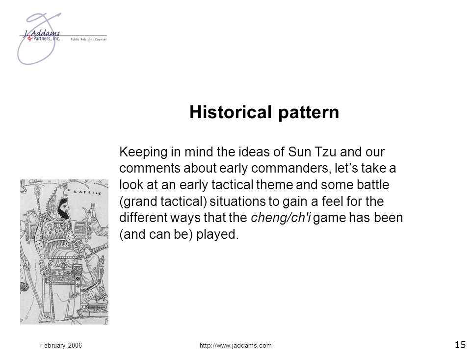 February 2006http://www.jaddams.com Historical pattern Keeping in mind the ideas of Sun Tzu and our comments about early commanders, let's take a look