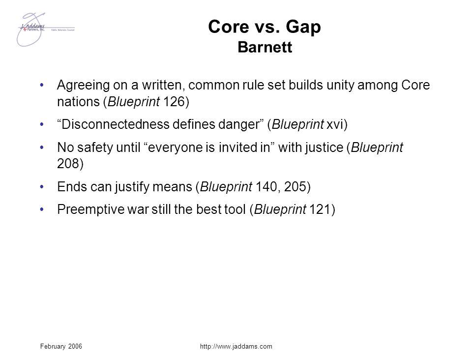 "February 2006http://www.jaddams.com Core vs. Gap Barnett Agreeing on a written, common rule set builds unity among Core nations (Blueprint 126) ""Disco"