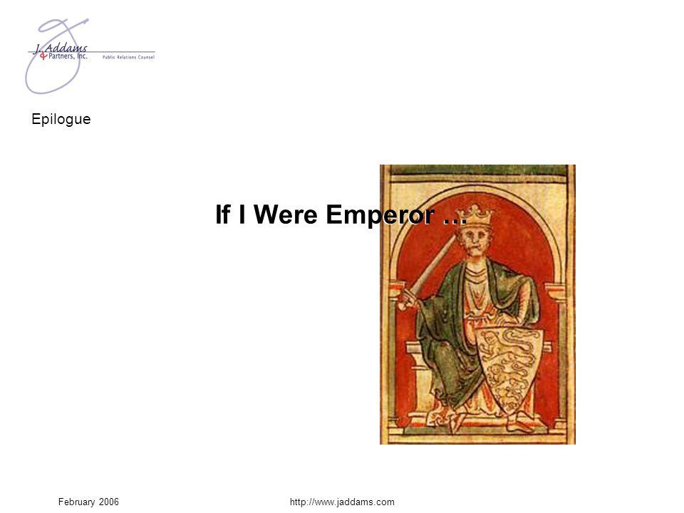 February 2006http://www.jaddams.com Epilogue If I were Emperor … If I Were Emperor …