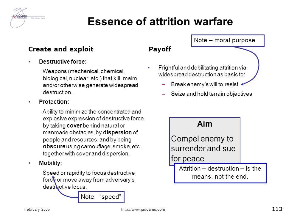 February 2006http://www.jaddams.com Essence of attrition warfare Destructive force: Weapons (mechanical, chemical, biological, nuclear, etc.) that kil
