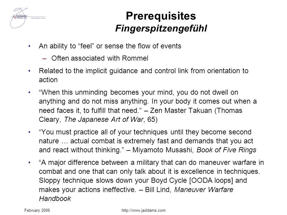 "February 2006http://www.jaddams.com Prerequisites Fingerspitzengefühl An ability to ""feel"" or sense the flow of events –Often associated with Rommel R"