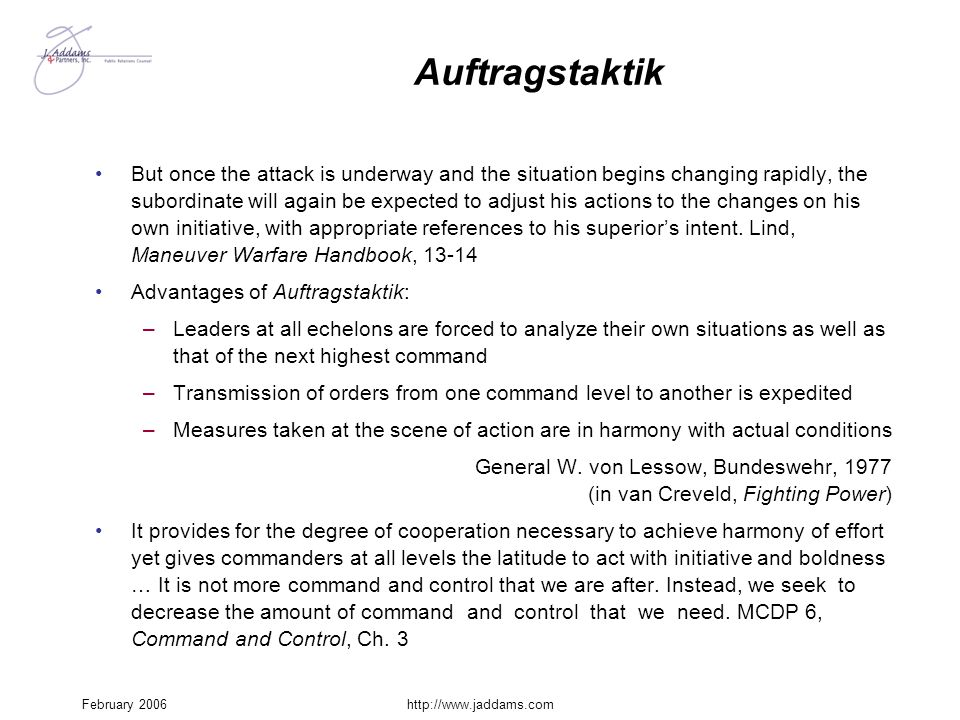 February 2006http://www.jaddams.com Auftragstaktik But once the attack is underway and the situation begins changing rapidly, the subordinate will aga