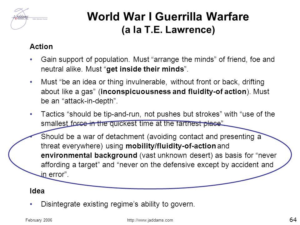 "February 2006http://www.jaddams.com World War I Guerrilla Warfare (a la T.E. Lawrence) Action Gain support of population. Must ""arrange the minds"" of"
