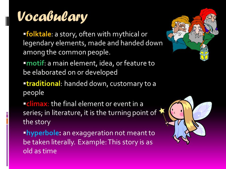 Vocabulary  folktale: a story, often with mythical or legendary elements, made and handed down among the common people.