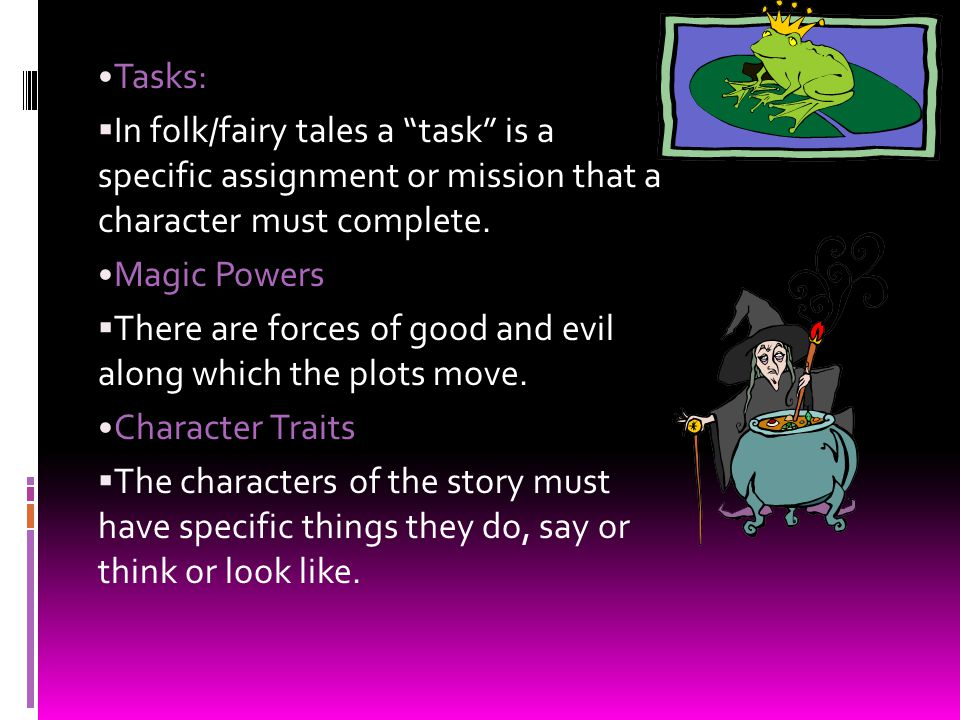 Tasks:  In folk/fairy tales a task is a specific assignment or mission that a character must complete.