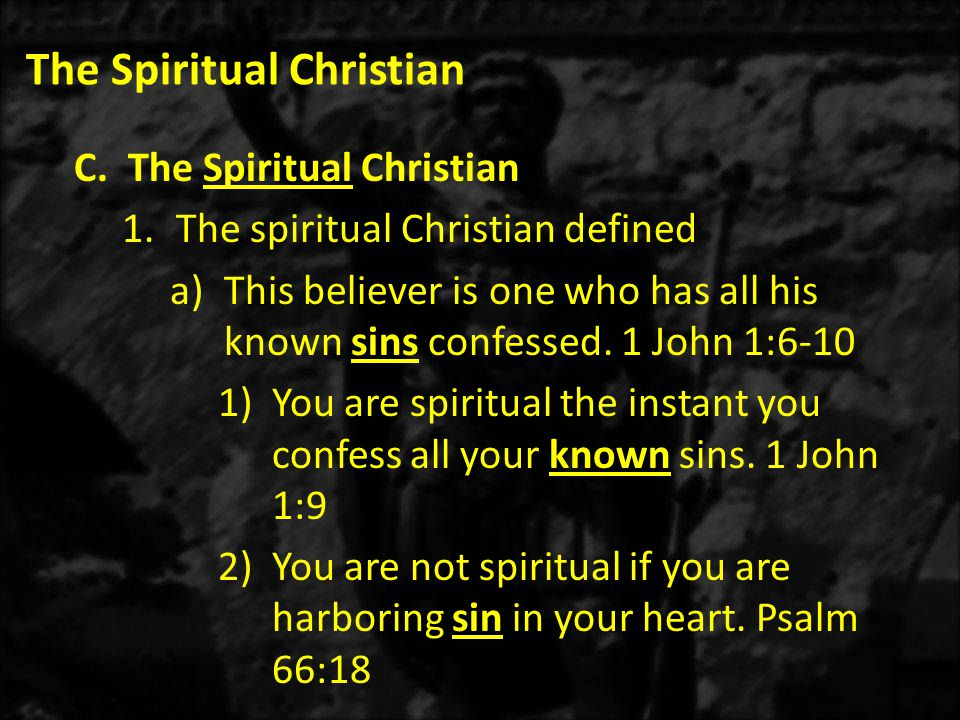 The Spiritual Christian C.The Spiritual Christian 1.The spiritual Christian defined a)This believer is one who has all his known sins confessed.