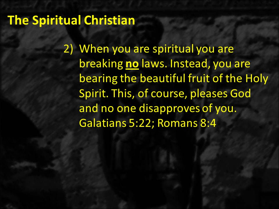 The Spiritual Christian 2)When you are spiritual you are breaking no laws.
