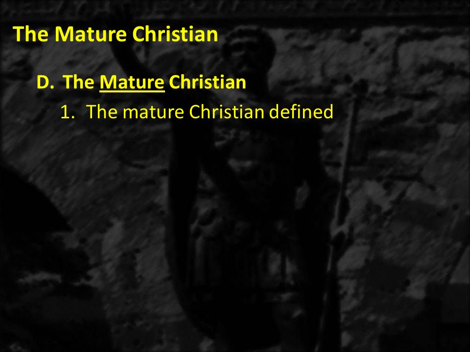 The Mature Christian D.The Mature Christian 1.The mature Christian defined