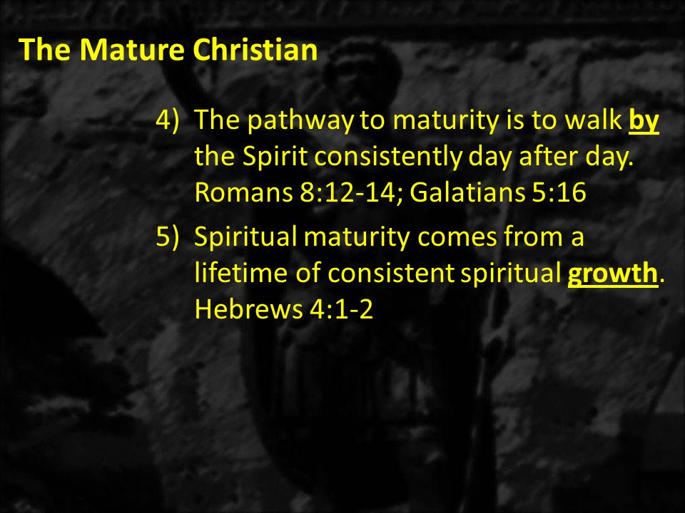 The Mature Christian 4)The pathway to maturity is to walk by the Spirit consistently day after day.