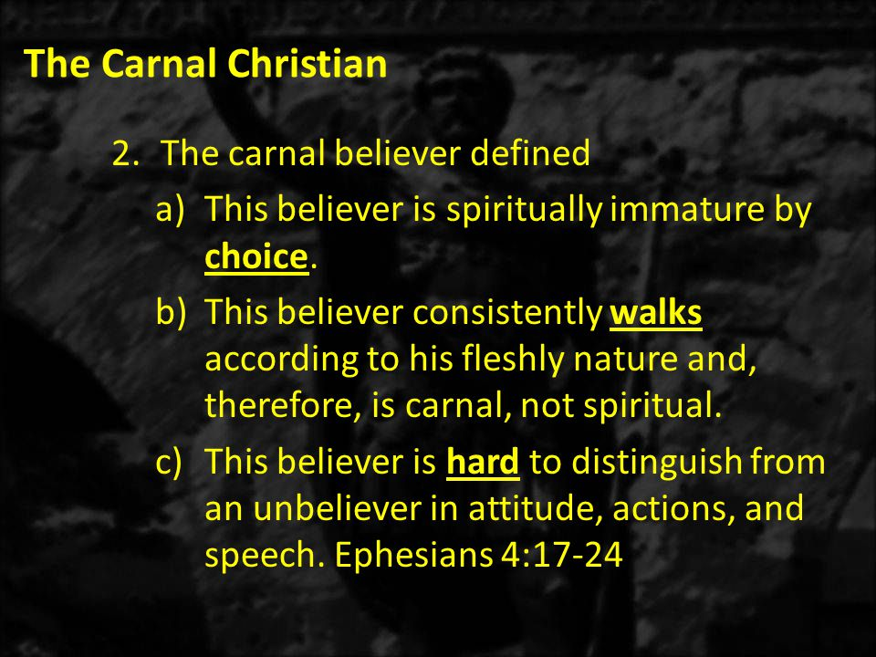 The Carnal Christian 2.The carnal believer defined a)This believer is spiritually immature by choice.