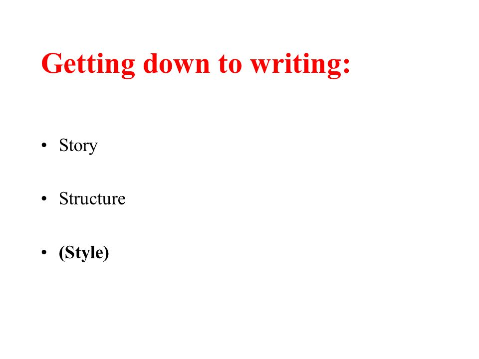 Getting down to writing: Story Structure (Style)