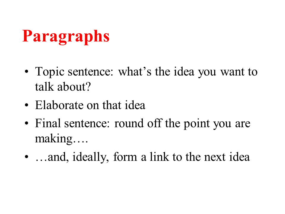 Paragraphs Topic sentence: what's the idea you want to talk about.