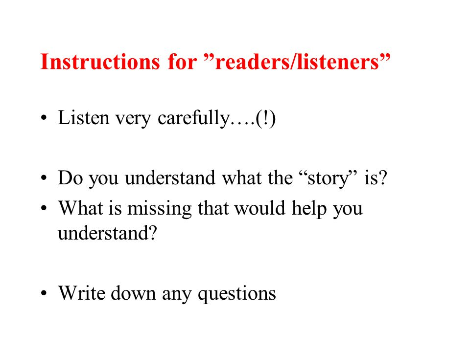 Instructions for readers/listeners Listen very carefully….(!) Do you understand what the story is.