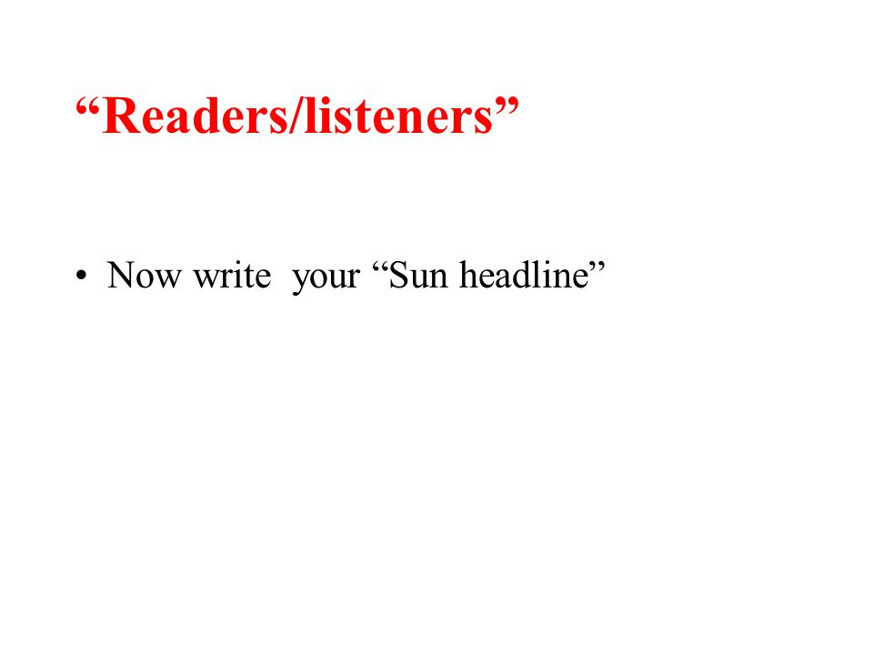 """Readers/listeners"" Now write your ""Sun headline"""