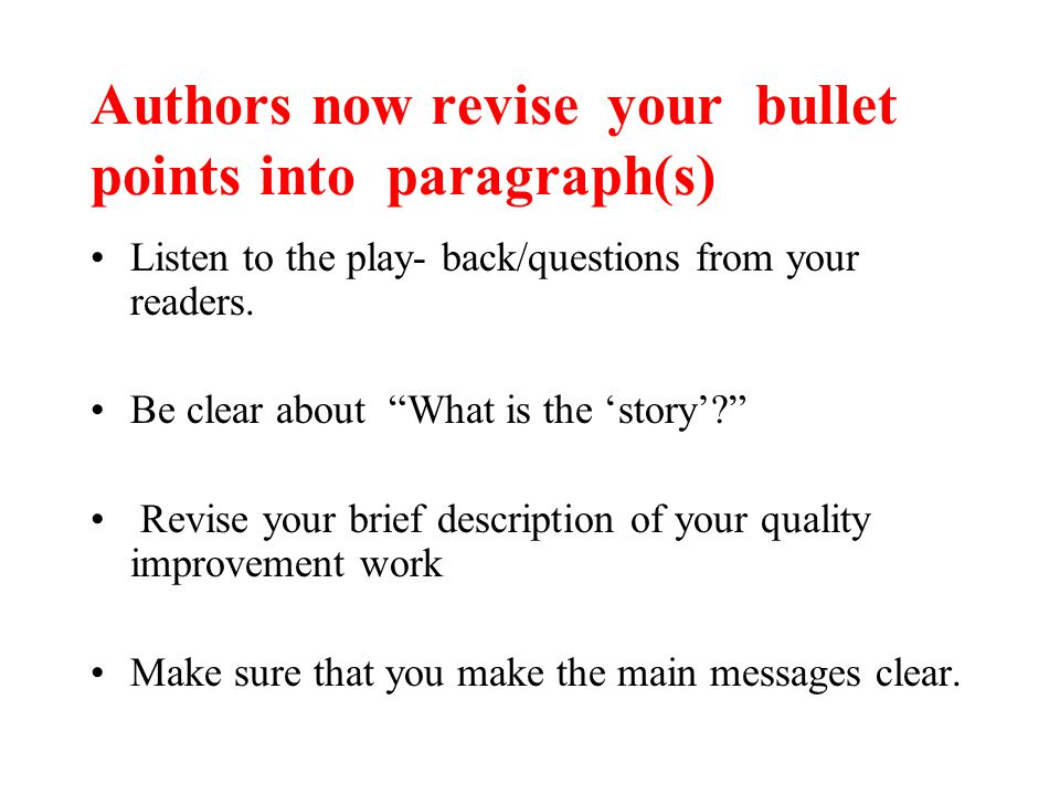 Authors now revise your bullet points into paragraph(s) Listen to the play- back/questions from your readers.