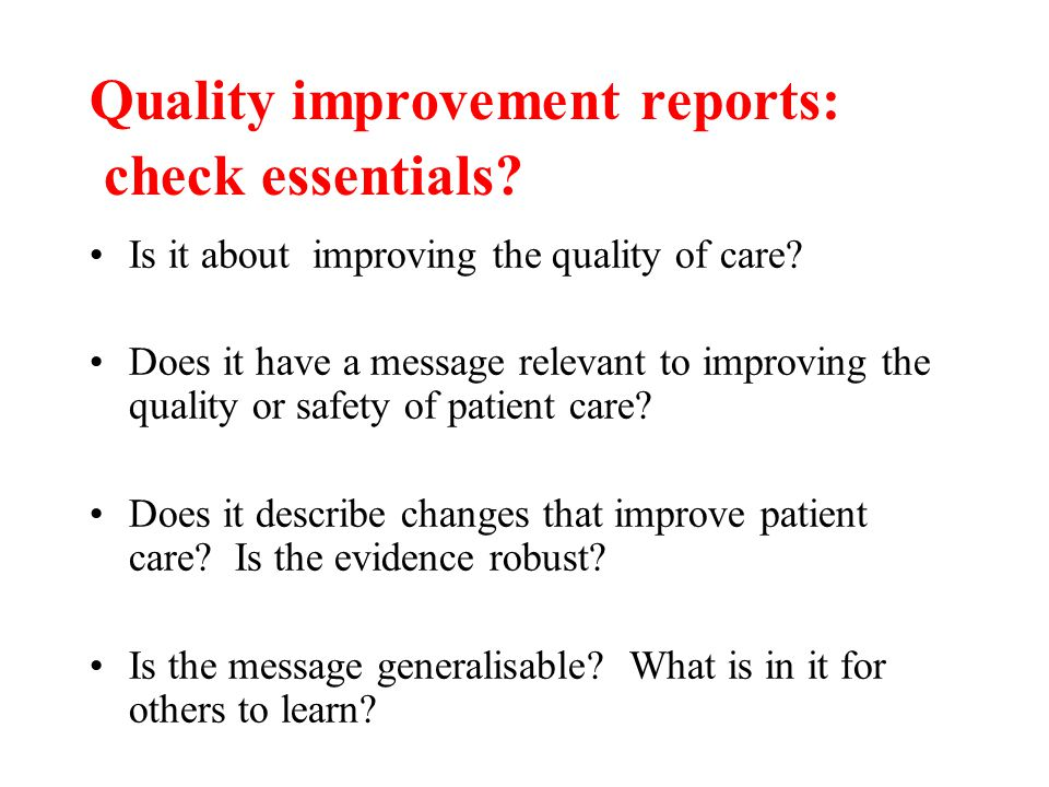 Quality improvement reports: check essentials? Is it about improving the quality of care? Does it have a message relevant to improving the quality or