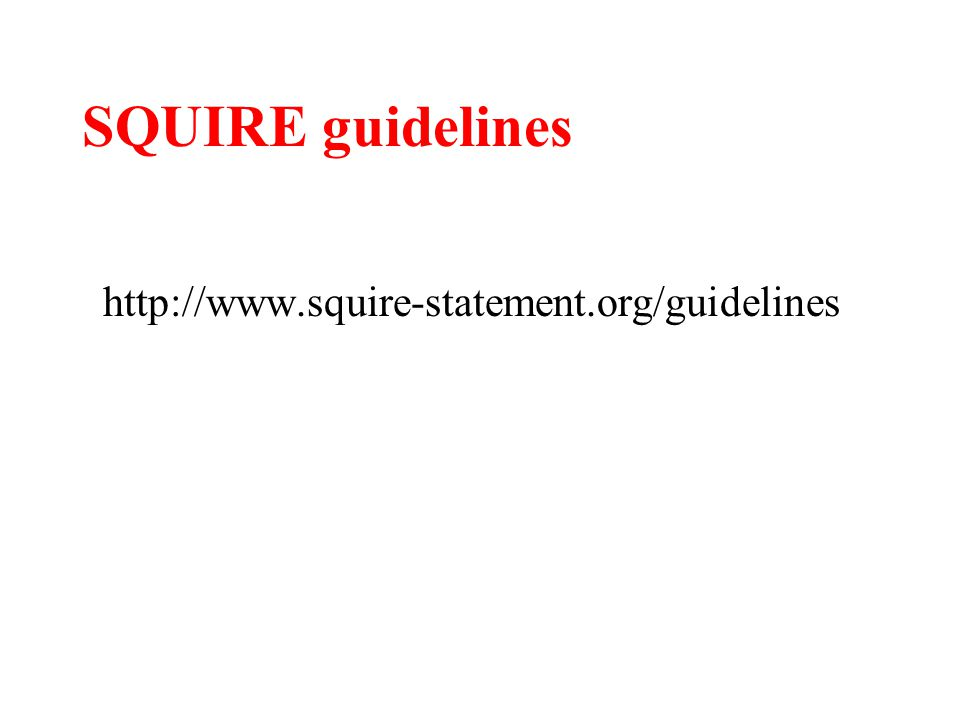 SQUIRE guidelines http://www.squire-statement.org/guidelines