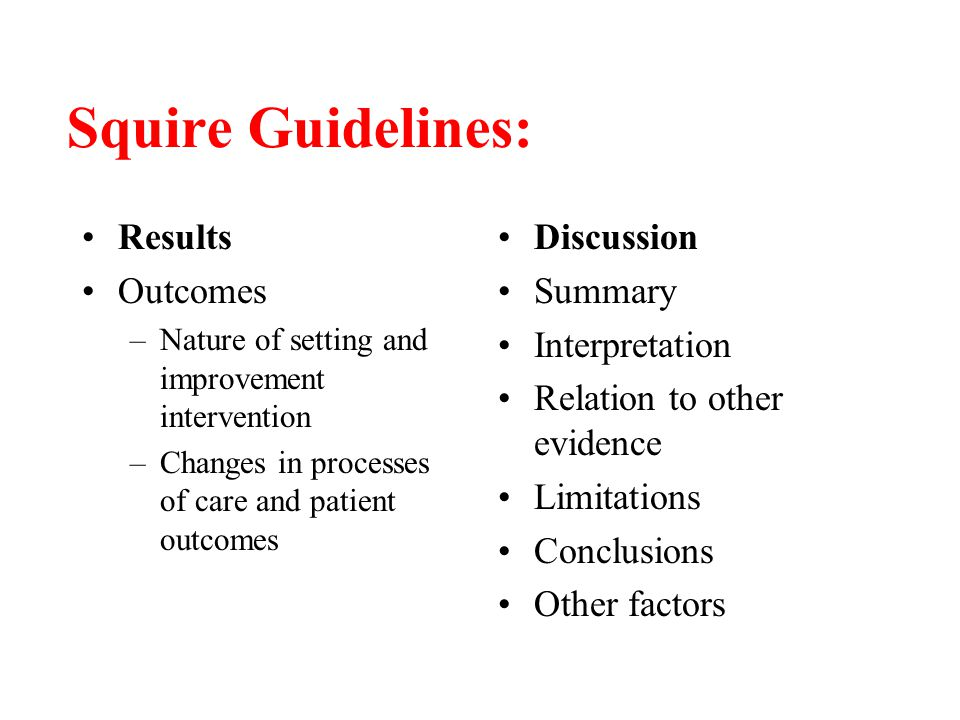 Squire Guidelines: Results Outcomes –Nature of setting and improvement intervention –Changes in processes of care and patient outcomes Discussion Summ