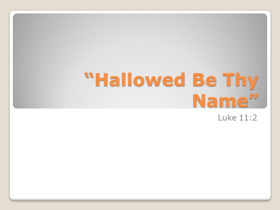 Hallowed Be Thy Name Luke 11:2