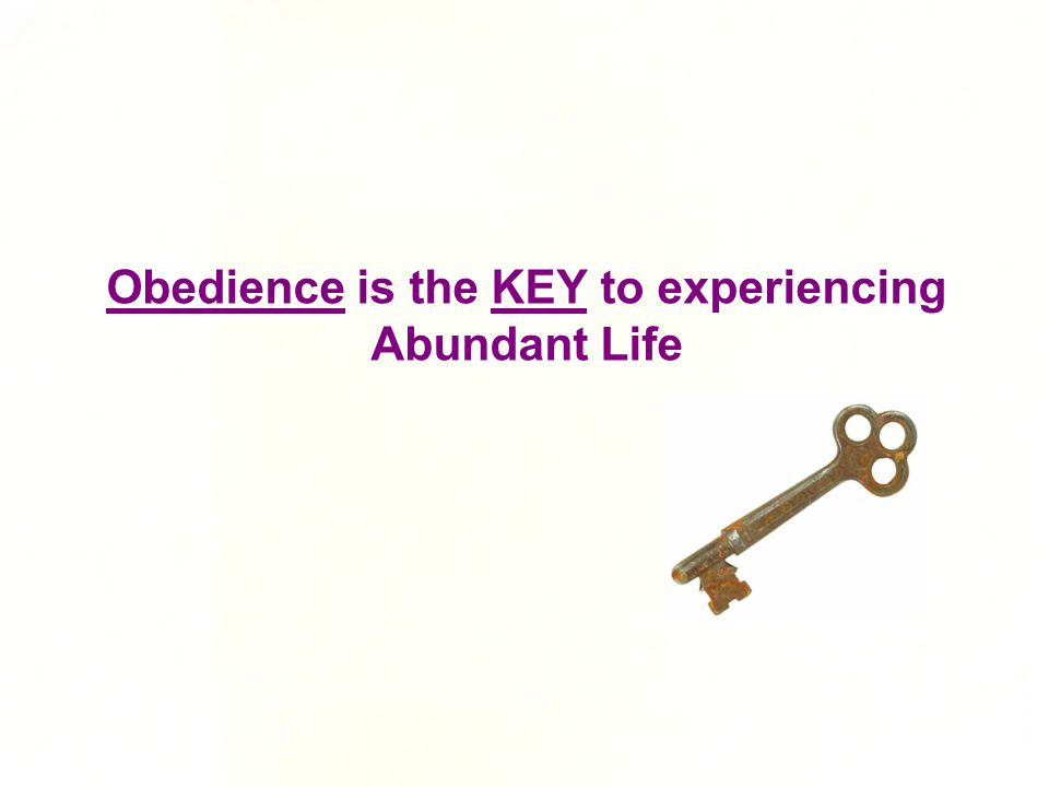 Obedience is the KEY to experiencing Abundant Life