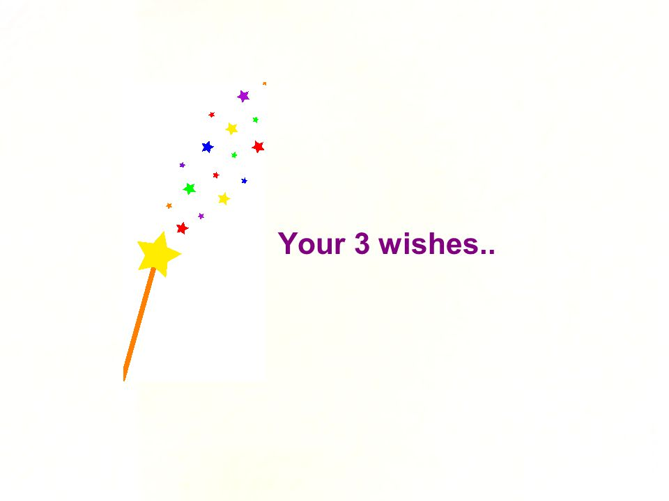 Your 3 wishes..