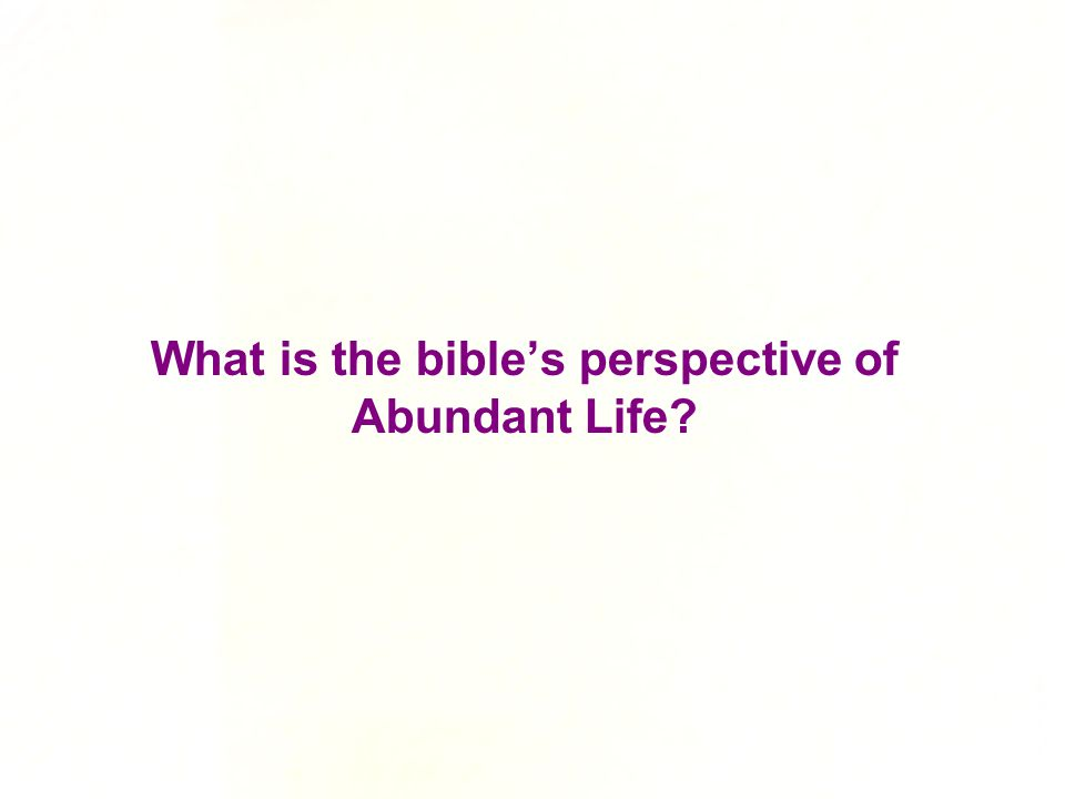 What is the bible's perspective of Abundant Life?