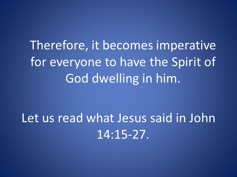 Therefore, it becomes imperative for everyone to have the Spirit of God dwelling in him.