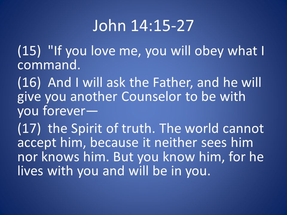 John 14:15-27 (15) If you love me, you will obey what I command.