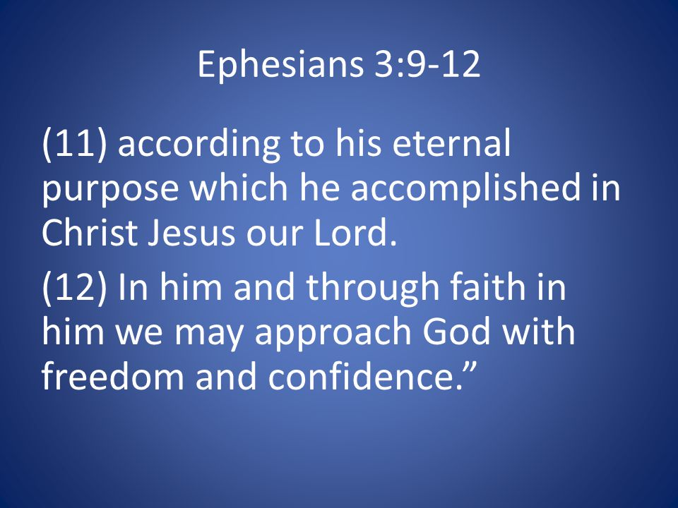 Ephesians 3:9-12 (11) according to his eternal purpose which he accomplished in Christ Jesus our Lord.