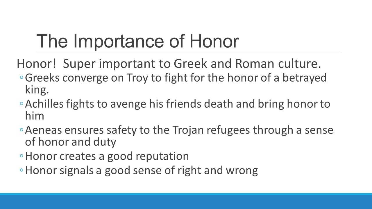 The Importance of Honor Honor. Super important to Greek and Roman culture.