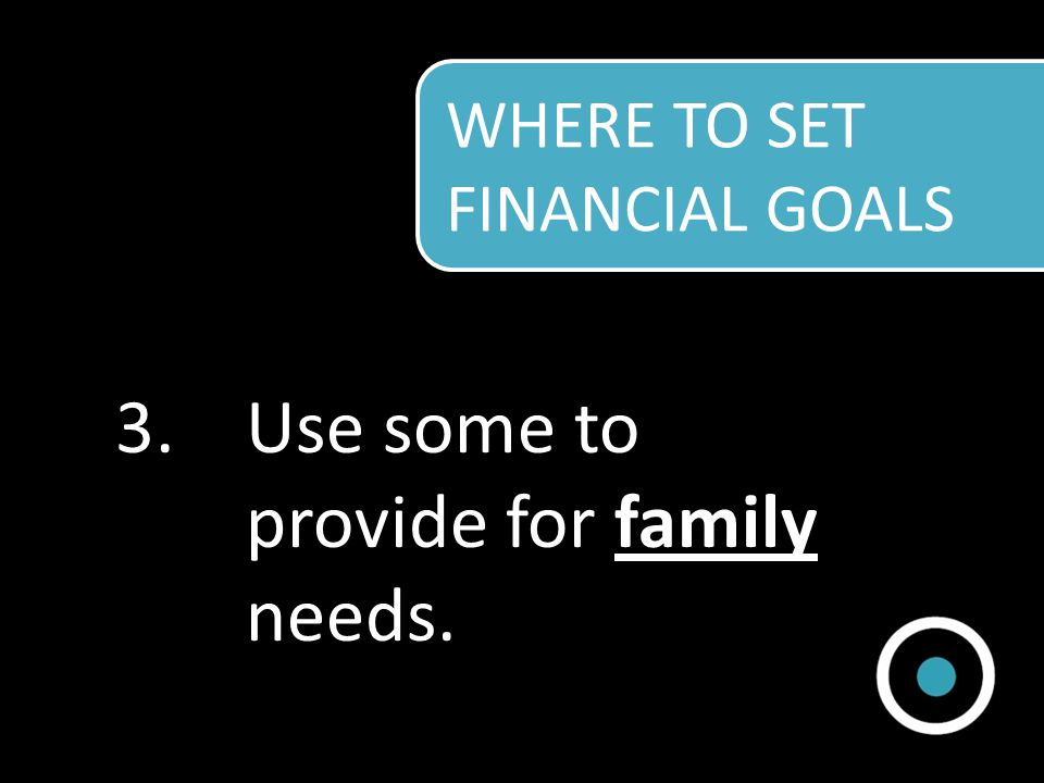 3.Use some to provide for family needs.