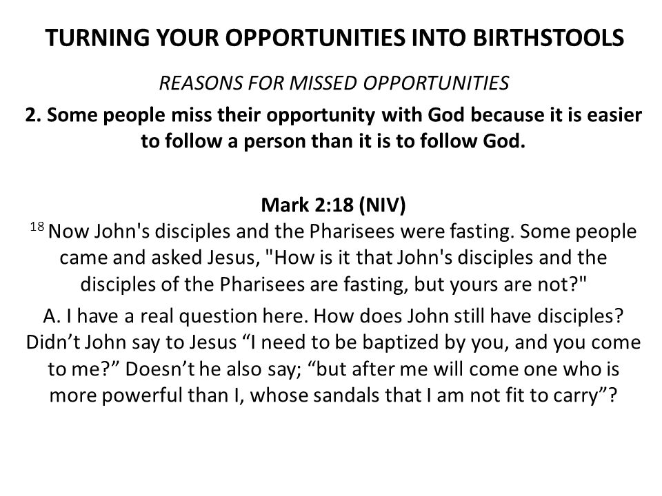 TURNING YOUR OPPORTUNITIES INTO BIRTHSTOOLS REASONS FOR MISSED OPPORTUNITIES 2.