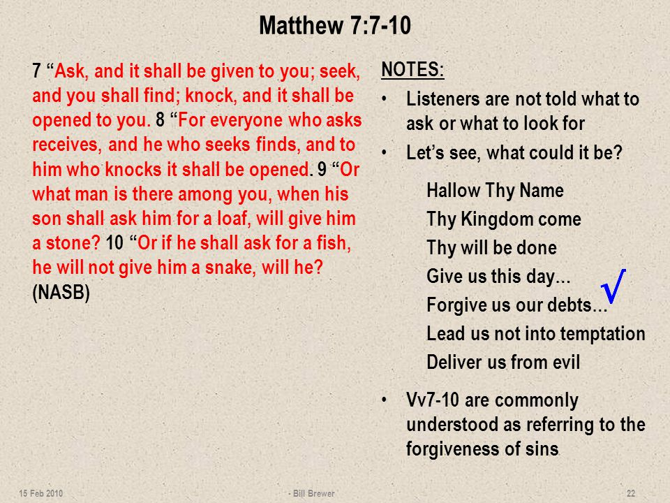 Matthew 7:7-10 7 Ask, and it shall be given to you; seek, and you shall find; knock, and it shall be opened to you.