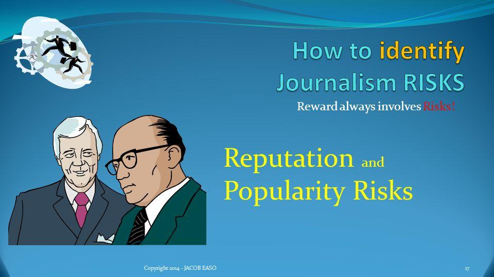 Reward always involves Risks! 17Copyright 2014 - JACOB EASO Reputation and Popularity Risks