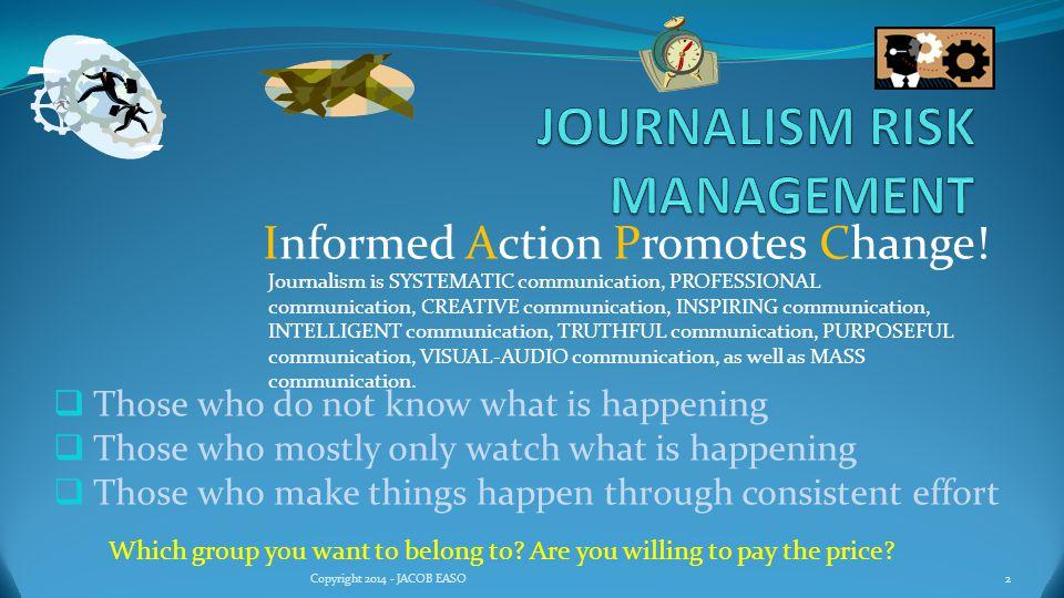 Journalism is a Rewarding profession.Reward includes Reputati0n and decent Income.