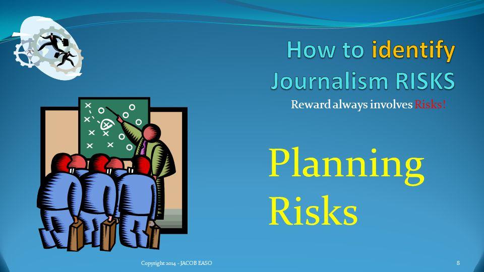 Reward always involves Risks! 9Copyright 2014 - JACOB EASO Travel Risks