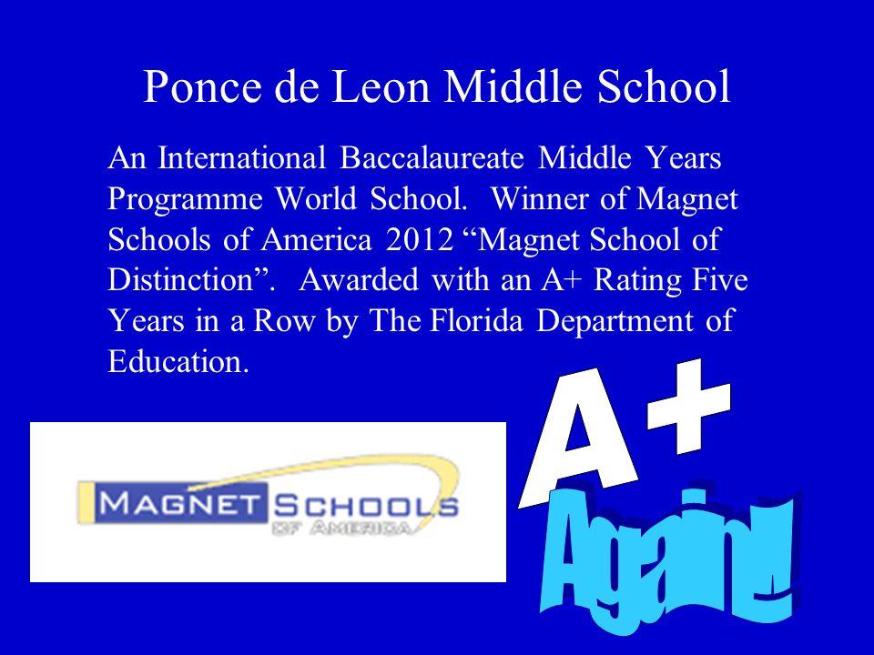 "Ponce de Leon Middle School An International Baccalaureate Middle Years Programme World School. Winner of Magnet Schools of America 2012 ""Magnet Schoo"