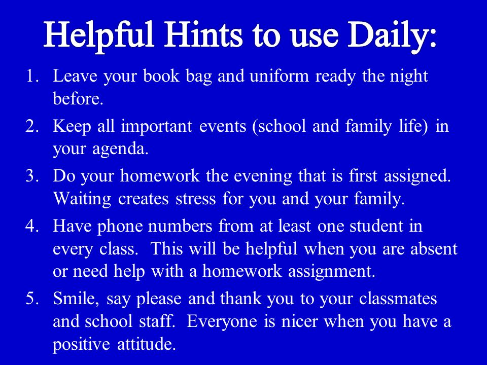 1.Leave your book bag and uniform ready the night before.