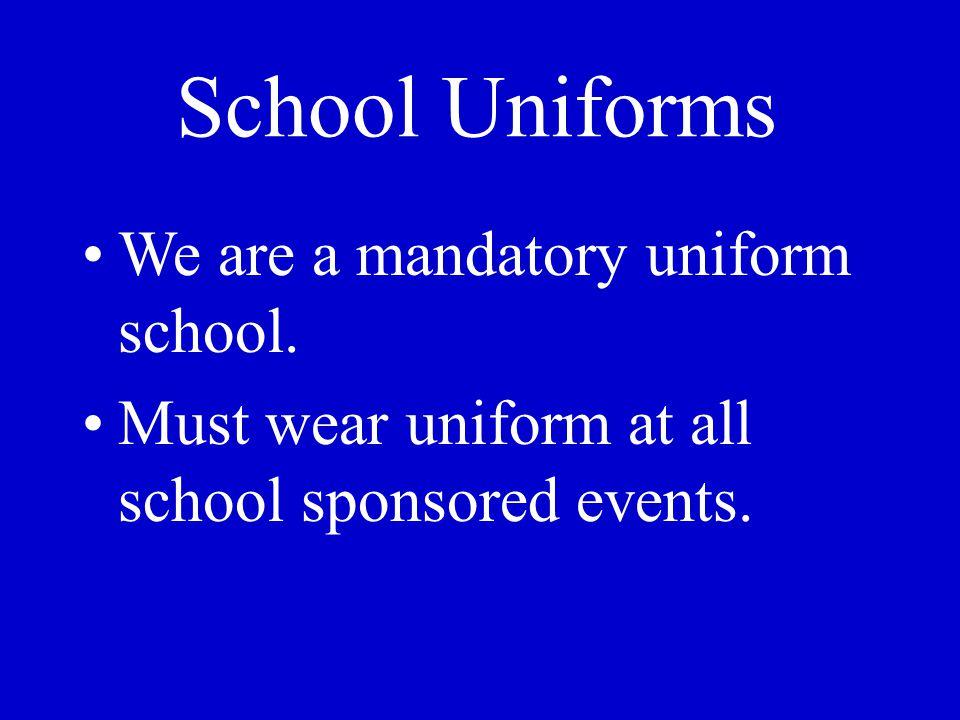 School Uniforms We are a mandatory uniform school. Must wear uniform at all school sponsored events.
