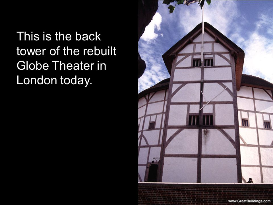 This is the back tower of the rebuilt Globe Theater in London today.